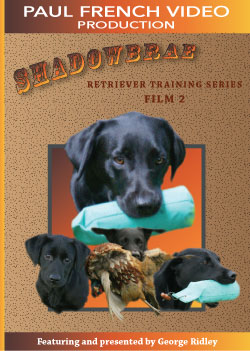 Shadowbrae Retriever Training Series with George Ridley - Film 2
